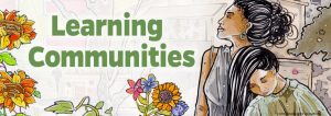 Learning Communities in green on a background surrounded by flowers and a brown woman looking off into the distance